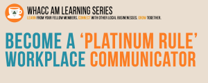 Become a 'Platinum Rule' Workplace Communicator