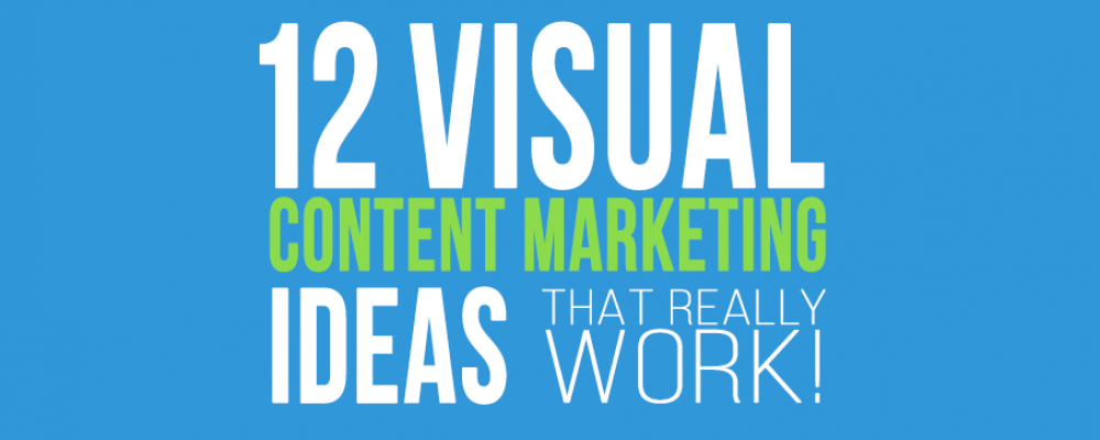 12 Visual Content Marketing Ideas that will transform your content