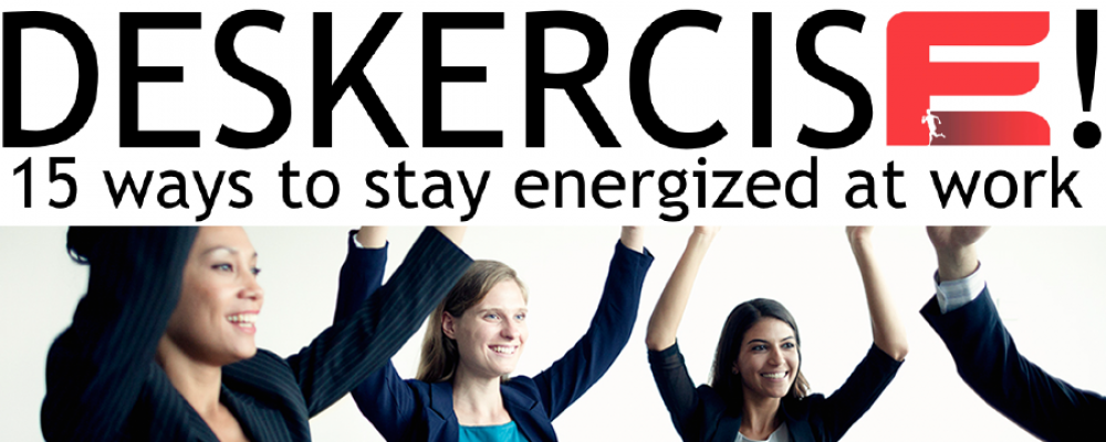 Deskercise! 15 Ways to Stay Energized at Work