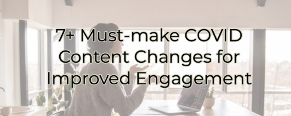 7+ Must-make COVID Content Changes for Improved Engagement