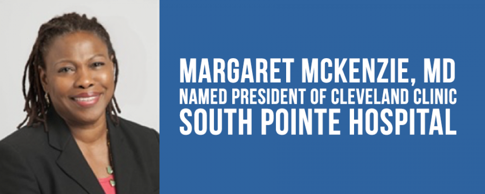 Margaret McKenzie, MD, named President of Cleveland Clinic – South Pointe Hospital