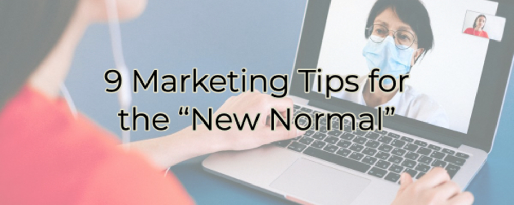 "9 (More) Marketing Tips for the ""New Normal"""