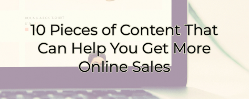 10 Pieces of Content That Can Help You Get More Online Sales
