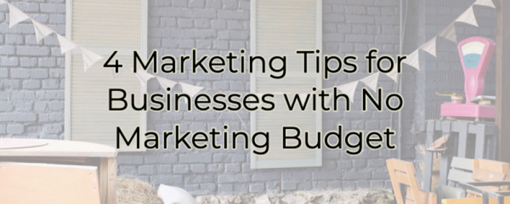 4 Marketing Tips for Businesses with No Marketing Budget