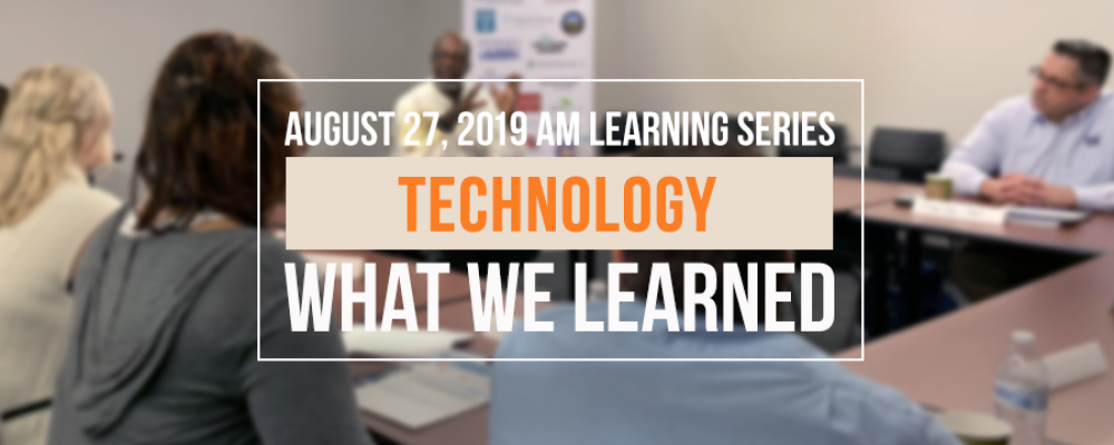 What We Learned – Roundtable Discussion: Technology 2019